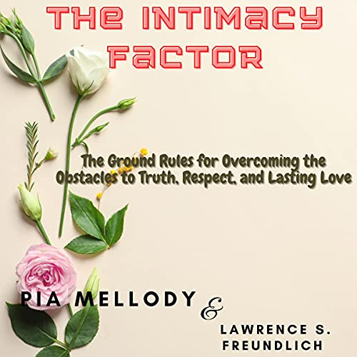The Intimacy Factor: The Ground Rules for Overcoming the Obstacles to Truth, Respect, and Lasting Love Titelbild