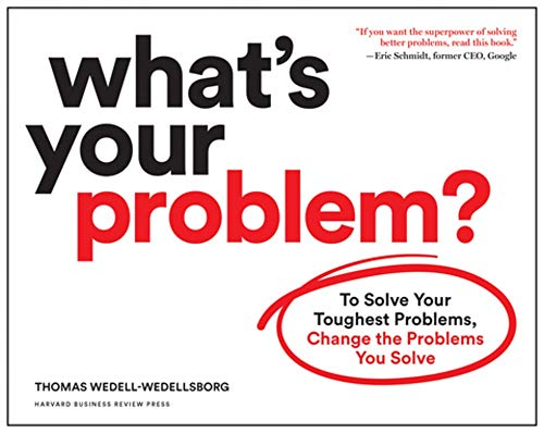 What\'s Your Problem?: To Solve Your Toughest Problems, Change the Problems You Solve