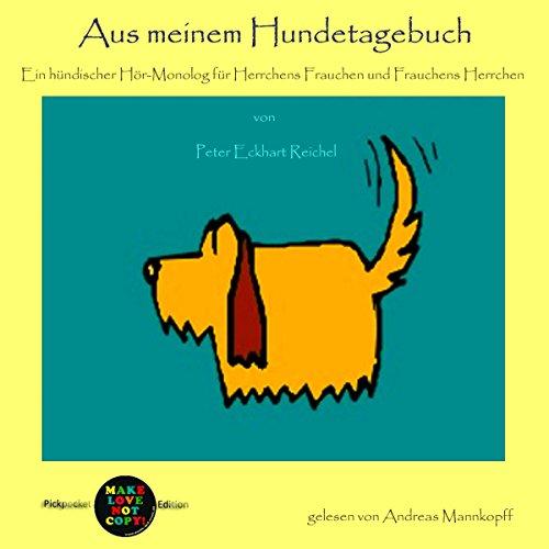 Aus meinem Hundetagebuch. Ein hündischer Hör-Monolog für Herrchens Frauchen und Frauchens Herrchen audiobook cover art