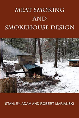 Meat Smoking and Smokehouse Design by Stanley Marianski (Aug 1 2009)