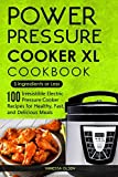 Power Pressure Cooker XL Cookbook: 5 Ingredients or Less - 100 Irresistible Electric Pressure Cooker Recipes for Healthy, Fast, and Delicious Meals