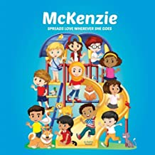 McKenzie Spreads Love Wherever She Goes: Books About Bullying, Girl Power & Self Esteem for Kids (Multicultural Books, Personalized Books, Personalized Gifts, Gifts for Girls)