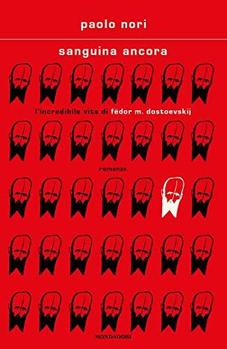 Sanguina ancora: L'incredibile vita di Fëdor M. Dostoevskij