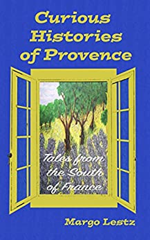 Curious Histories of Provence: Tales from the South of France by [Margo Lestz]