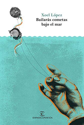 Bailarás cometas bajo el mar (ESPASAesPOESÍA)