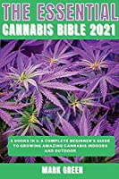 The Essential Cannabis Bible 2021: 3 books in 1: A Complete Beginner's Guide to Growing Amazing Cannabis Indoors and Outdoor