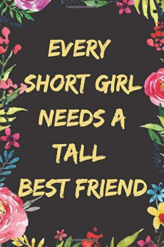 Every Short Girl Needs A Tall Best Friend: short people gifts, best friend gifts, best friend notebook, College Ruled Size 6