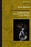 Localising Salafism: Religious Change Among Oromo Muslims in Bale, Ethiopia (Islam in Africa)
