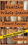 FREE KINDLE BOOKS: Healthy Whole Grains Dessert Recipes, Easy and Delicious Whole Grain Desserts