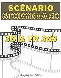 SCENARIO STORYBOARD 3D & VR 360: Ecrire son scénario et concevoir son Storyboard pour un film 3D ou VR 360