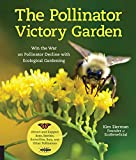 The Pollinator Victory Garden: Win the War on Pollinator Decline with Ecological Gardening; Attract and Support Bees, Beetles, Butterflies, Bats, and Other Pollinators bee pollens May, 2021
