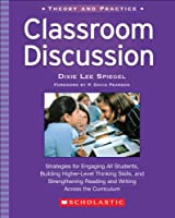 Classroom Discussion: Strategies For Engaging All Students, Building Higher-Level Thinking Skills, And Strenghtening Reading And Writing Across The Curriculum (Theory and Practice)