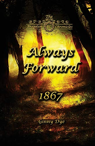 Compare Textbook Prices for Always Forward #9 in the Bregdan Chronicles Historical Fiction Romance Series  ISBN 9781544268620 by Dye, Ginny