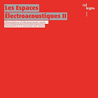 Les Espaces Électroacoustiques II : Chefs-d'oeuvre de la musique électroacoustique.