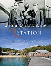 From Quarantine to Q Station - Honouring the Past, Securing the Future - Second Edition