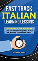 Fast Track Italian Learning Lessons - Beginner's Vocabulary: Learn The Italian Language FAST in Your Car with Over 1000 Common Words