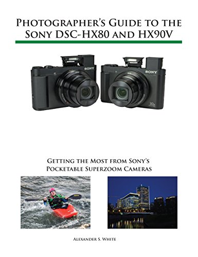 Photographer's Guide to the Sony DSC-HX80 and HX90V: Getting the Most from Sony's Pocketable Superzoom Cameras (English Edition)