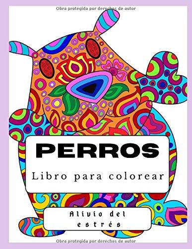 libro para colorear Perros: Un libro para colorear para adultos, páginas para colorear divertidas, fáciles y relajantes para aliviar el estrés y relajarse, un gran regalo para ti y lo que amas