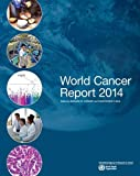World Cancer Report (International Agency for Research on Cancer) - International Agency for Research on Can