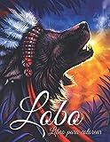 Lobo: Libro para colorear: Libro de colorear para adultos y adolescentes ¡Grandes diseños de lobo para amantes de los animales tienen horas de relajación y más!