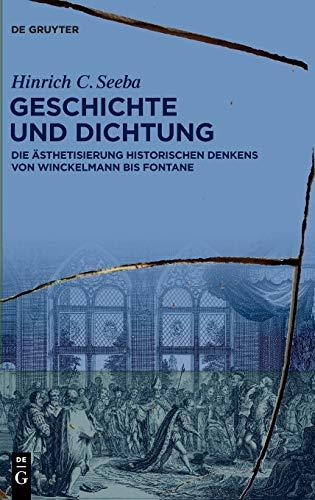 Geschichte und Dichtung: Die Ästhetisierung historischen Denkens von Winckelmann bis Fontane