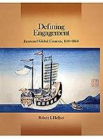 Defining Engagement: Japan and Global Contexts, 1640 - 1868 (Harvard East Asian Monographs)