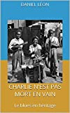 Charlie n'est pas mort en vain: Le blues en héritage