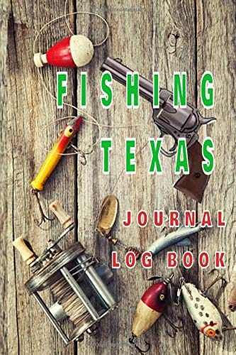 FISHING TEXAS Journal Log Book: The perfect accessory for the tackle box, more than just a journal, fantastic cover. 100 pages of your angling adventures. The best fisherman's diary or catch record.