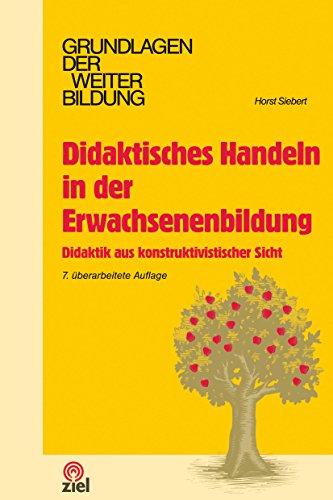 Didaktisches Handeln in der Erwachsenenbildung: Didaktik aus konstruktivistischer Sicht (Grundlagen der Weiterbildung)