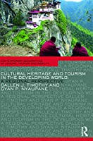 Cultural heritage and tourism in the developing world (Contemporary Geographies of Leisure, Tourism and Mobility)