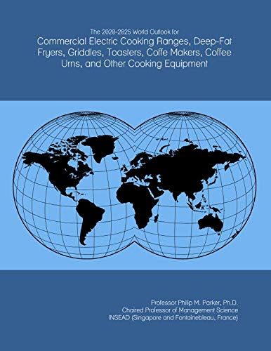 The 2020-2025 World Outlook for Commercial Electric Cooking Ranges, Deep-Fat Fryers, Griddles, Toasters, Coffe Makers, Coffee Urns, and Other Cooking Equipment