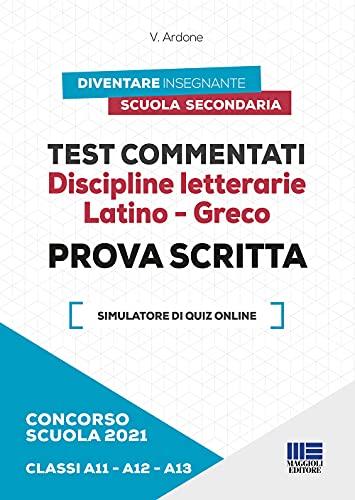 Concorso scuola 2021. Test commentati. Discipline letterarie. Latino-Greco. Prova scritta. Classi A11-A12-A13. Con software di simulazione