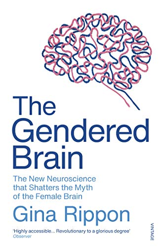 The Gendered Brain: The new neuroscience that shatters the myth of the female brain (English Edition)