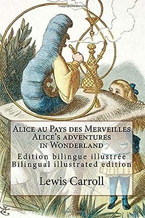 Alice Au Pays Des Merveilles / Alice's Adventures in Wonderland: Edition Bilingue Illustrée Français-anglais / Bilingual Illustrated Edition French-english