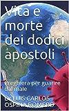 Vita e morte dei dodici apostoli: Preghiera per guarire dal male (Oracion de sanacion Vol. 1) (Italian Edition)