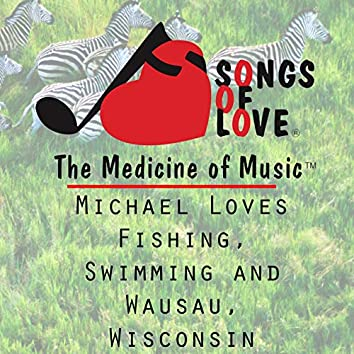 Michael Loves Fishing, Swimming and Wausau, Wisconsin