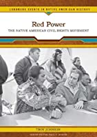 Red Power: The Native American Civil Rights Movement (Landmark Events in Native American History)