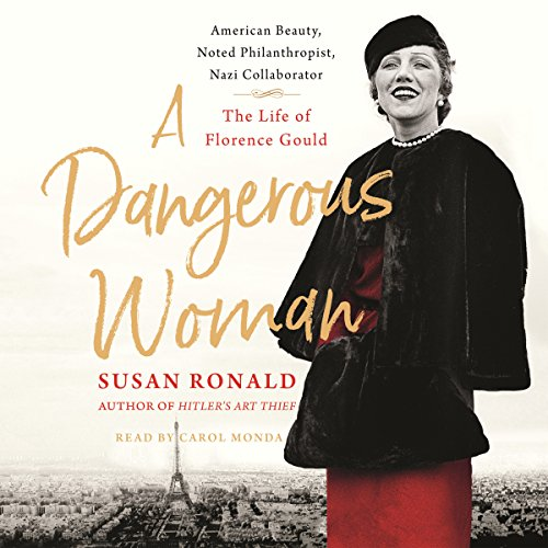 A Dangerous Woman     American Beauty, Noted Philanthropist, Nazi Collaborator - The Life of Florence Gould              By:                                                                                                                                 Susan Ronald                               Narrated by:                                                                                                                                 Carol Monda                      Length: 14 hrs and 14 mins     1 rating     Overall 5.0