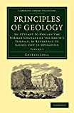 Principles of Geology: An Attempt to Explain the Former Changes of the Earth's Surface, by Reference to Causes now in Operation: Volume 1 (Cambridge Library Collection - Earth Science)