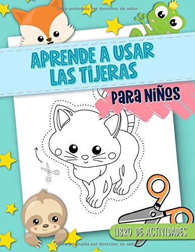 Aprende a usar las tijeras: Para niños: Libro de actividades: Un divertido cuaderno para que los más pequeños aprendan a recortar, pegar y colorear con bonitos dibujos de animales