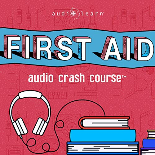First Aid Audio Crash Course - Complete First Aid Guide for the Laymen audiobook cover art