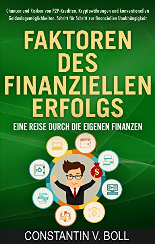 Faktoren des finanziellen Erfolgs: Finanzielle Freiheit durch gezielten Vermögensaufbau mit der Macht unserer Gedanken. P2P-Krediten, Kryptowährungen, konventionelle Geldanlage.