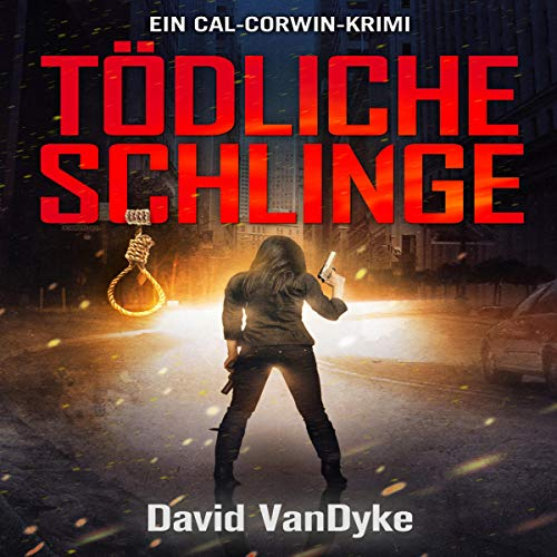 Tödliche Schlinge [Slipknot]     Ein Cal-Corwin-Krimi [A California Corwin P.I. Mystery]              By:                                                                                                                                 David VanDyke,                                                                                        Frank Dietz                               Narrated by:                                                                                                                                 Mera Mayde                      Length: 7 hrs and 30 mins     Not rated yet     Overall 0.0