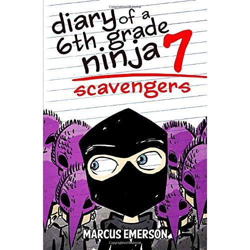 Diary of a 6th Grade Ninja 7: Scavengers: Marcus Emerson ...