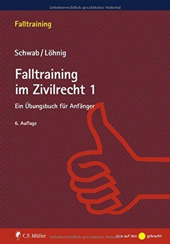 Falltraining im Zivilrecht 1: Ein Übungsbuch für Anfänger by Dieter Schwab (2016-07-25)