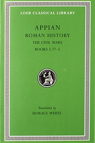 Appian: Roman History, Vol. IV, The Civil Wars, Books 3.27-5 (Loeb Classical Library No. 5)