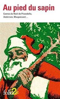 Au pied du sapin : Contes de Noël de Pirandello, Andersen, Maupassant ... par Alphonse Daudet