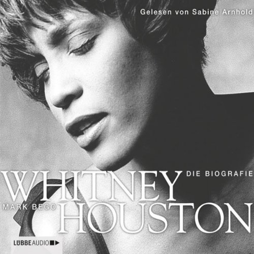 Whitney Houston     Die Biografie              By:                                                                                                                                 Mark Bego                               Narrated by:                                                                                                                                 Sabine Arnhold                      Length: 4 hrs and 45 mins     Not rated yet     Overall 0.0