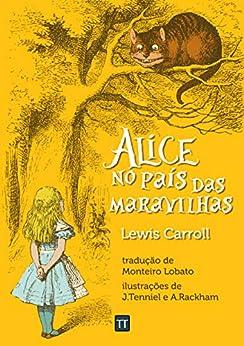 Alice no País das Maravilhas por [Lewis Carroll, Rafael Arrais, Monteiro Lobato]