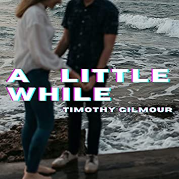 A Little While (Reconstructed)
